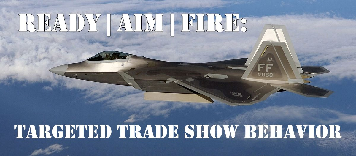 Ready, Aim, Fire: Targeted Trade Show Behavior