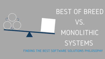 Best of Breed vs. Monolithic Systems: Finding the Best Software Solutions Philosophy