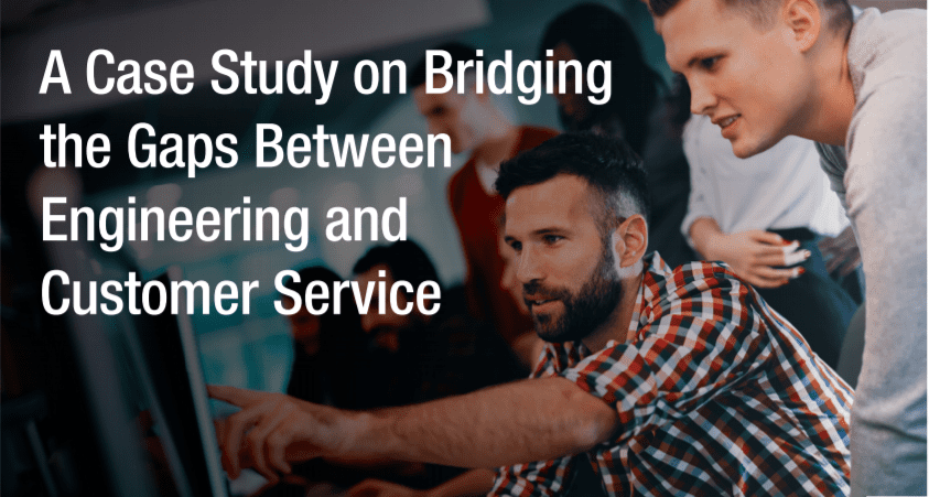 A Case Study on Bridging the Gaps Between Engineering and Customer Service