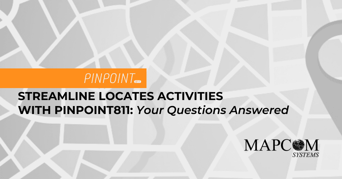 Streamline Locate Activities with Pinpoint811: Your Questions Answered