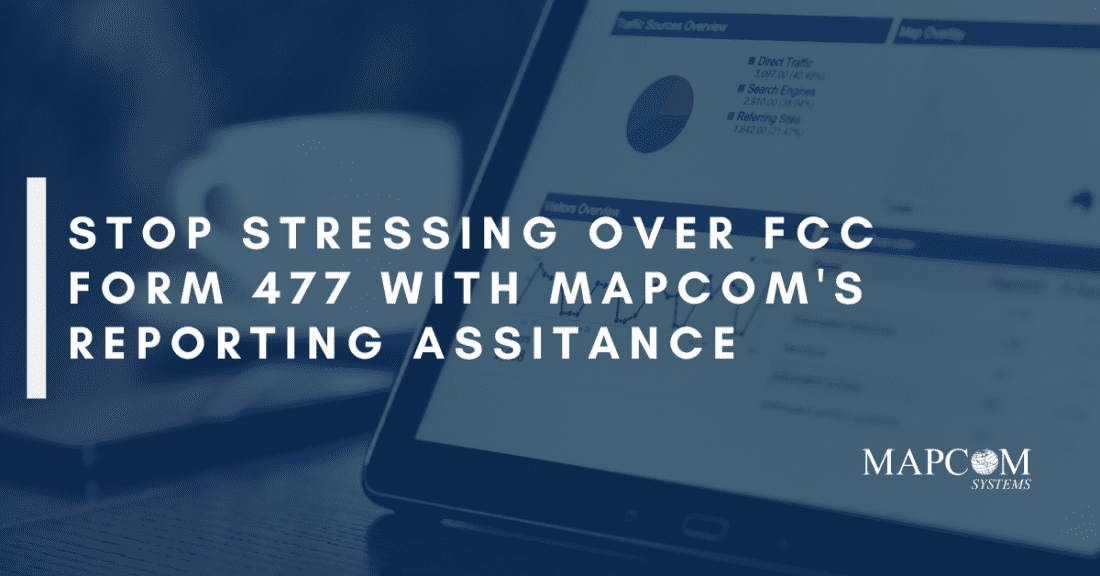 Stop Stressing Over FCC Form 477 with Mapcom's Reporting Assistance