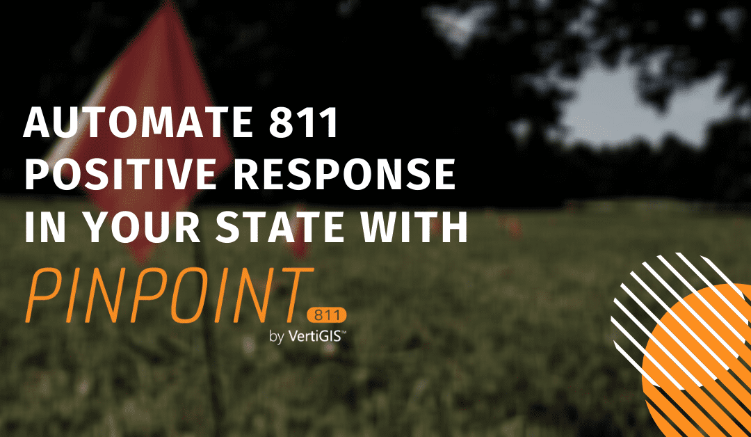 Automate 811 Positive Response in Your State with Pinpoint811